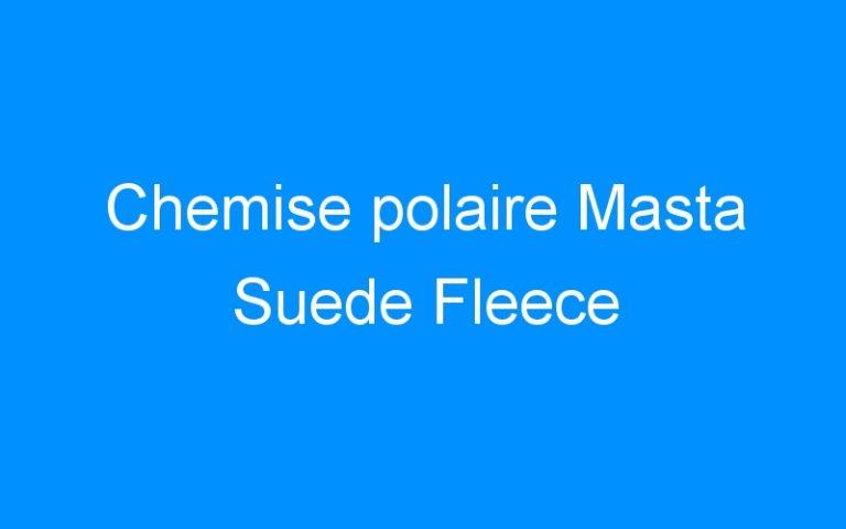 Chemise polaire Masta Suede Fleece