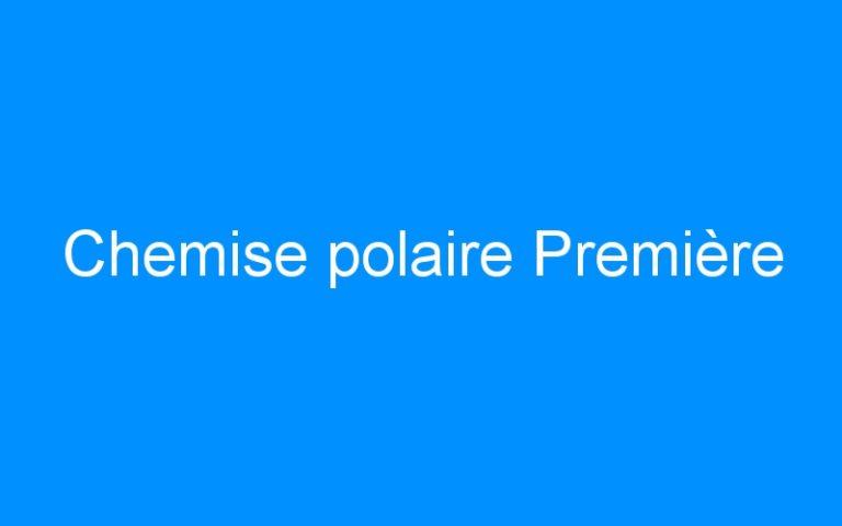 Chemise polaire Première