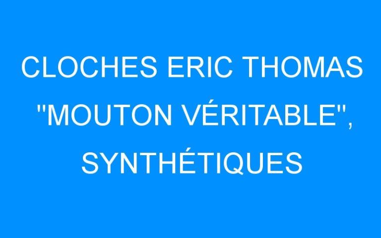 CLOCHES ERIC THOMAS «MOUTON VÉRITABLE», SYNTHÉTIQUES