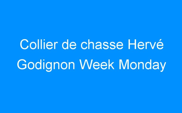 Collier de chasse Hervé Godignon Week Monday