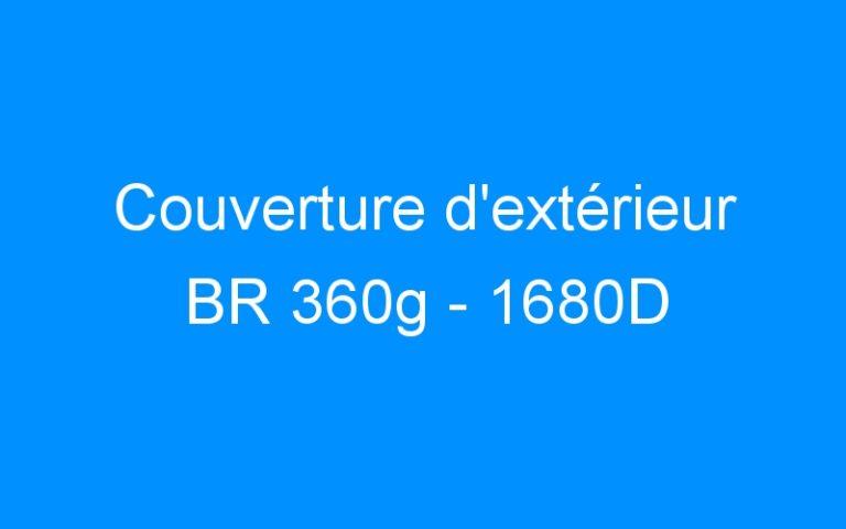 Couverture d'extérieur BR 360g – 1680D