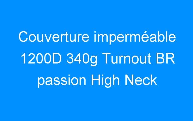 Couverture imperméable 1200D 340g Turnout BR passion High Neck