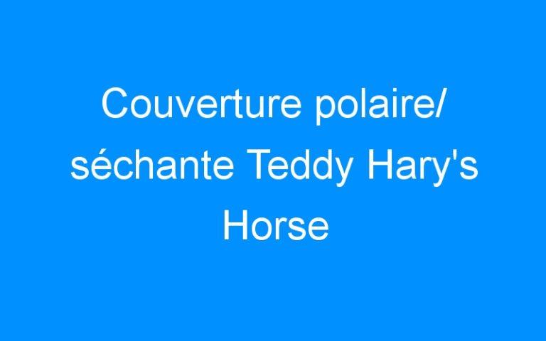 Couverture polaire/ séchante Teddy Hary's Horse