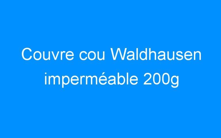 Couvre cou Waldhausen imperméable 200g