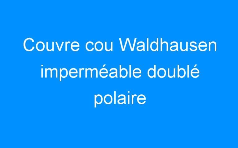 Couvre cou Waldhausen imperméable doublé polaire