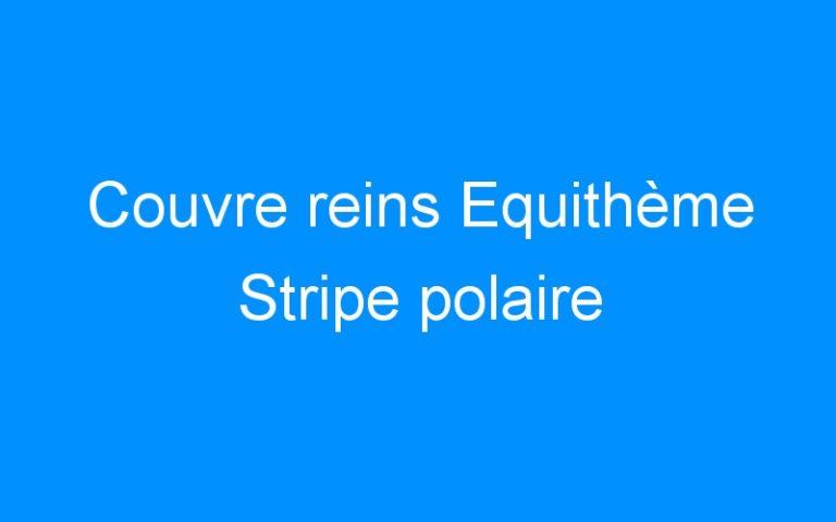 Couvre reins Equithème Stripe polaire