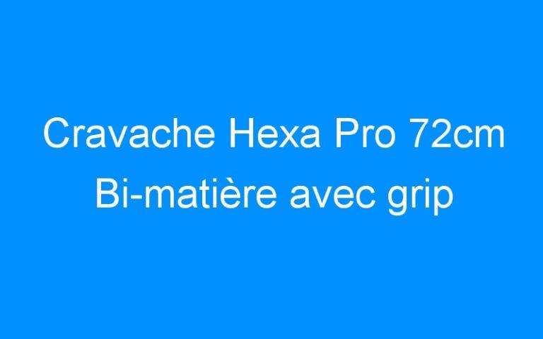 Cravache Hexa Pro 72cm Bi-matière avec grip