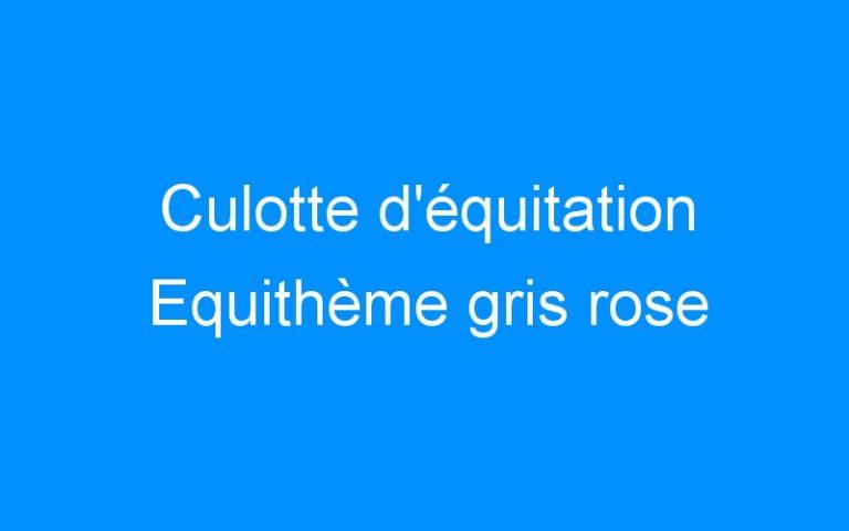 Culotte d'équitation Equithème gris rose