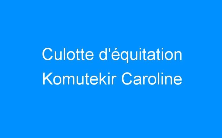 Culotte d'équitation Komutekir Caroline