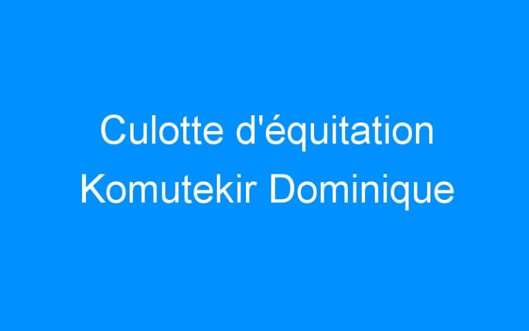 Culotte d'équitation Komutekir Dominique