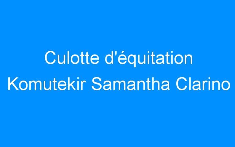 Culotte d'équitation Komutekir Samantha Clarino
