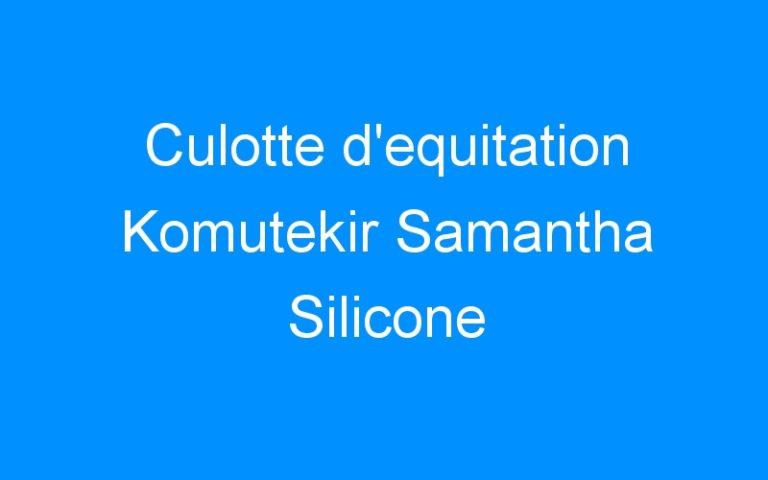 Culotte d'equitation Komutekir Samantha Silicone