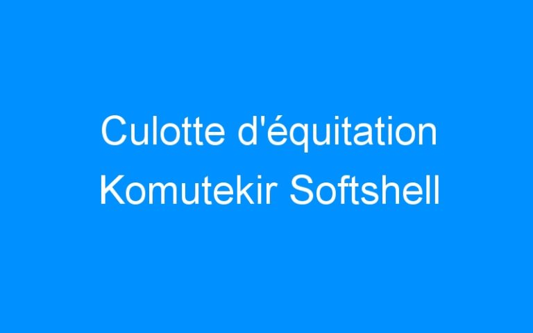 Culotte d'équitation Komutekir Softshell