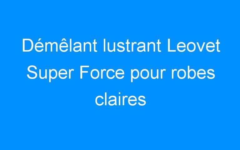 Démêlant lustrant Leovet Super Force pour robes claires
