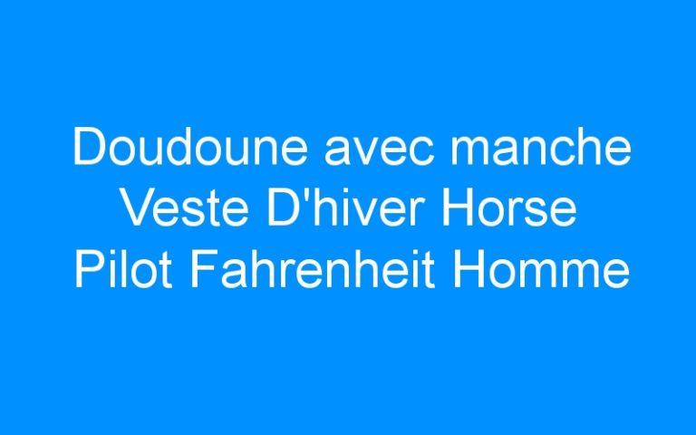 Doudoune avec manche Veste D'hiver Horse Pilot Fahrenheit Homme