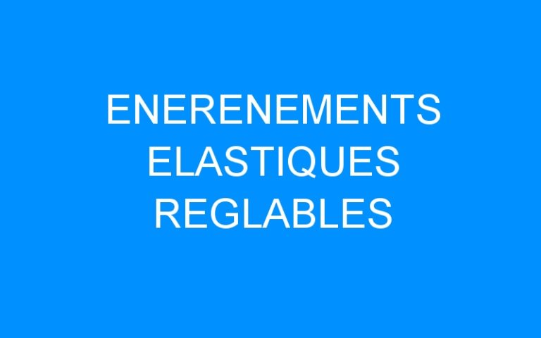 ENERENEMENTS ELASTIQUES REGLABLES