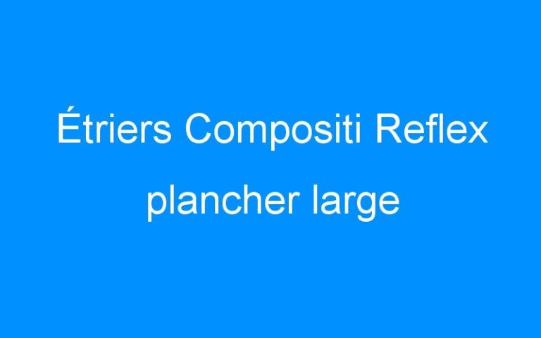 Étriers Compositi Reflex plancher large