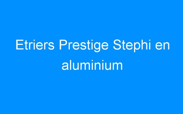 Etriers Prestige Stephi en aluminium