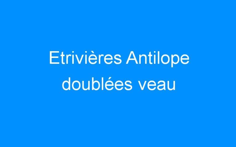 Etrivières Antilope doublées veau