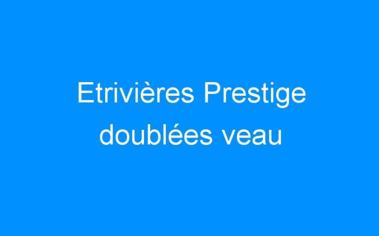 Etrivières Prestige doublées veau