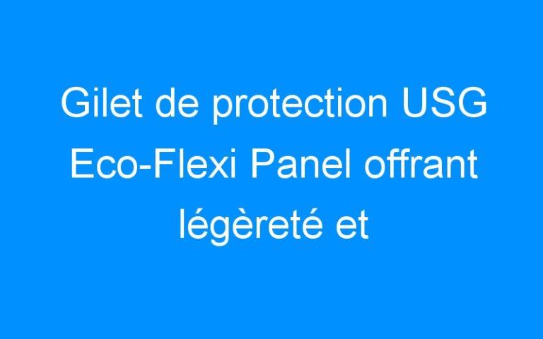 Gilet de protection USG Eco-Flexi Panel offrant légèreté et flexibilité