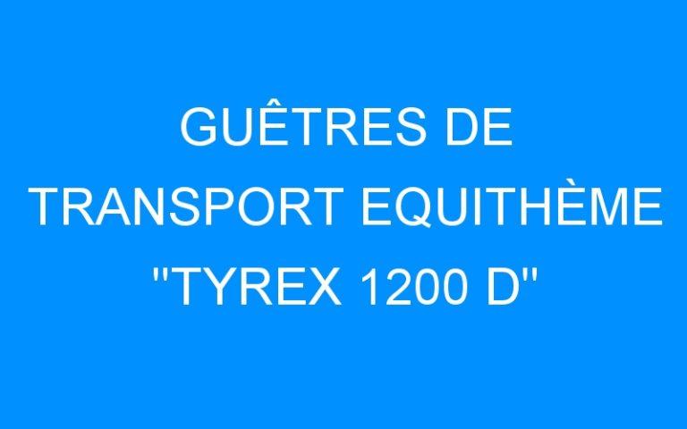 GUÊTRES DE TRANSPORT EQUITHÈME «TYREX 1200 D»