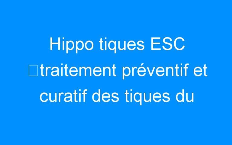 Hippo tiques ESC ⇒traitement préventif et curatif des tiques du cheval