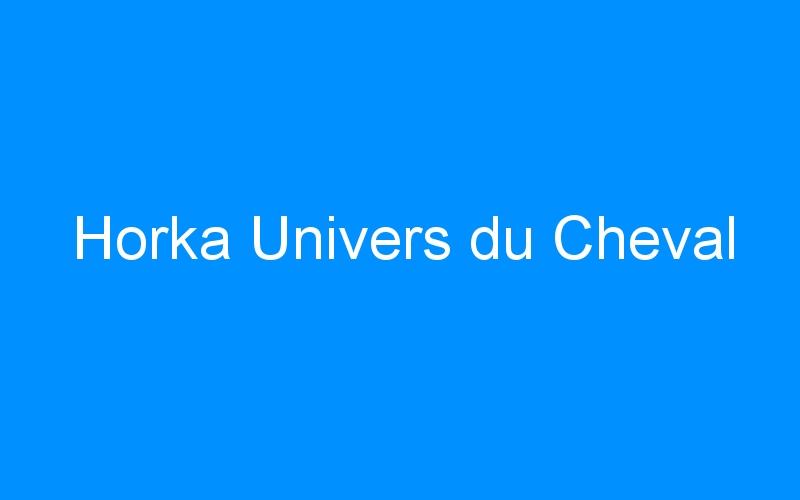 Horka Univers du Cheval