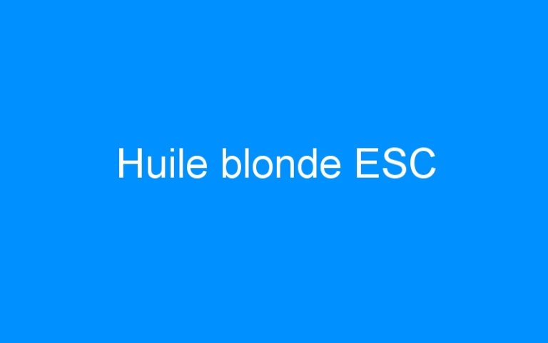 Huile blonde ESC