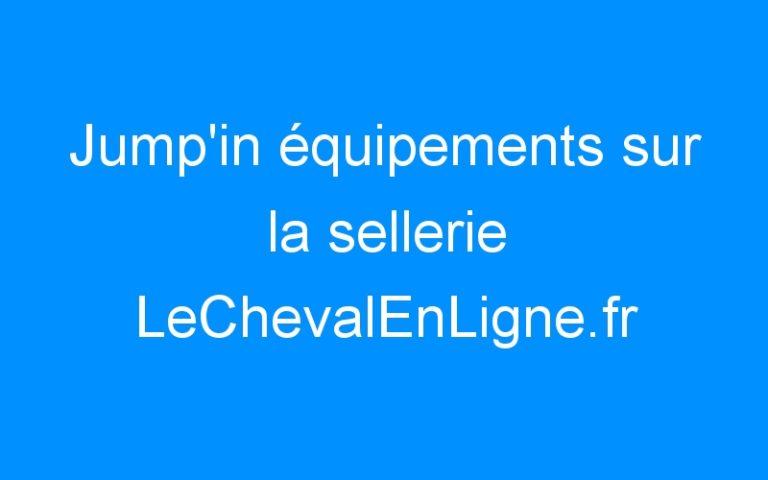 Jump'in équipements sur la sellerie LeChevalEnLigne.fr