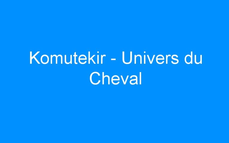 Komutekir – Univers du Cheval