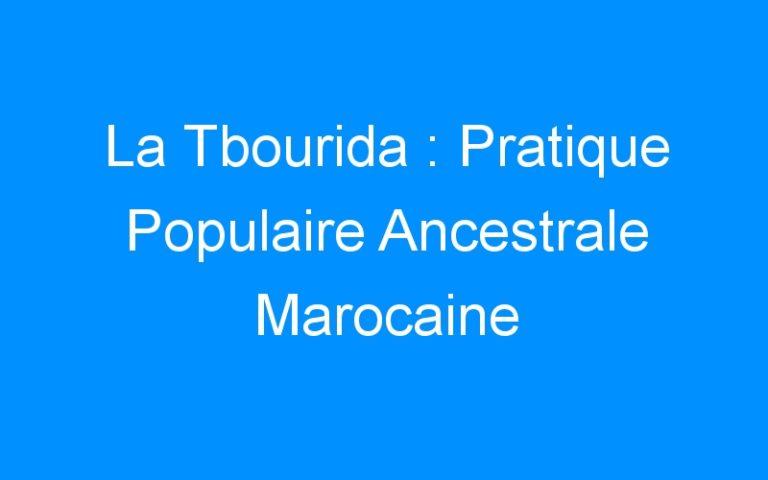 La Tbourida : Pratique Populaire Ancestrale Marocaine