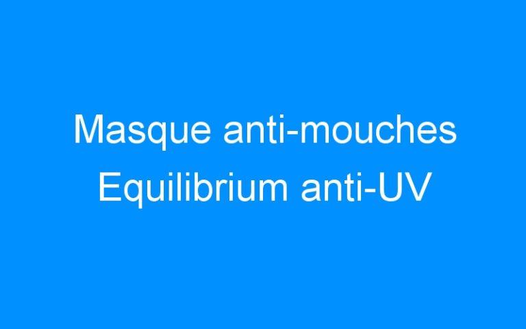 Masque anti-mouches Equilibrium anti-UV