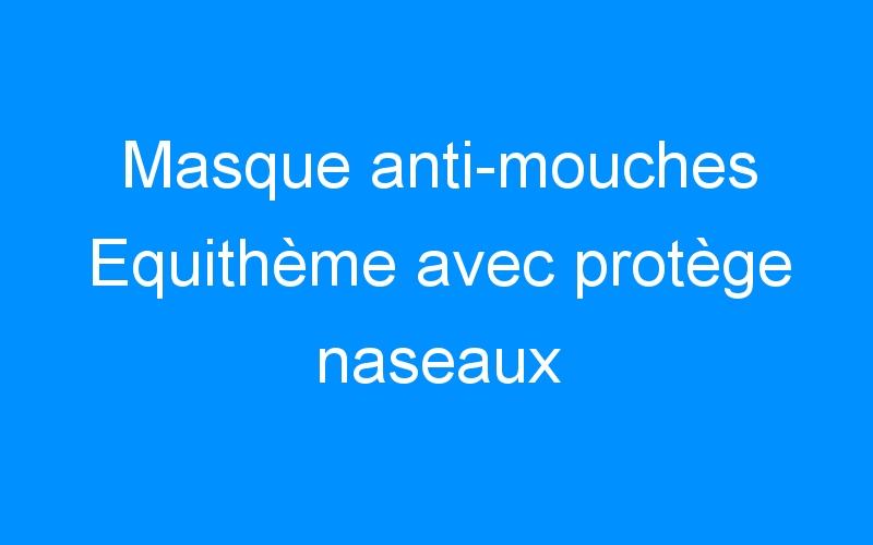 Masque anti-mouches Equithème avec protège naseaux