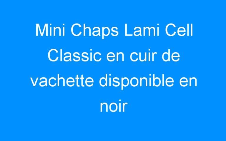 Mini Chaps Lami Cell Classic en cuir de vachette disponible en noir et marron