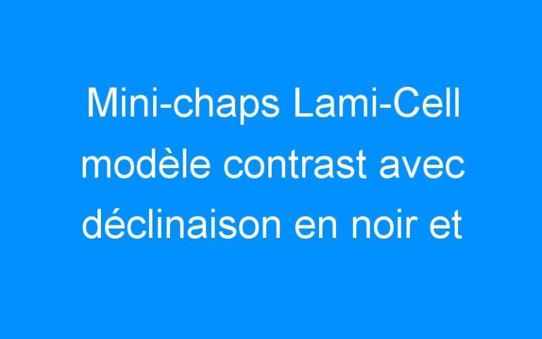 Mini-chaps Lami-Cell modèle contrast avec déclinaison en noir et marron