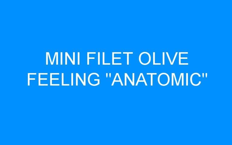 MINI FILET OLIVE FEELING «ANATOMIC»
