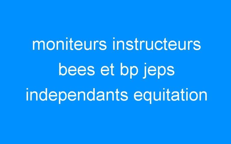 moniteurs instructeurs bees et bp jeps independants equitation equestre cheval poney cours particuliers