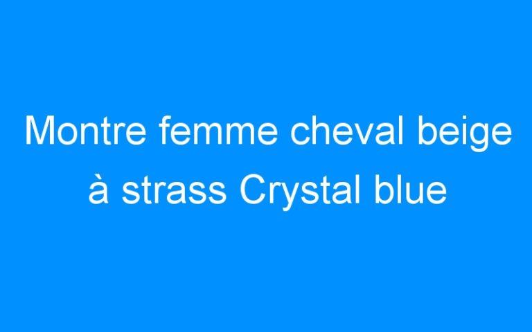Montre femme cheval beige à strass Crystal blue