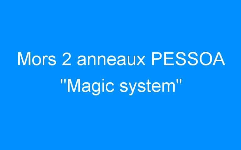 Mors 2 anneaux PESSOA «Magic system»