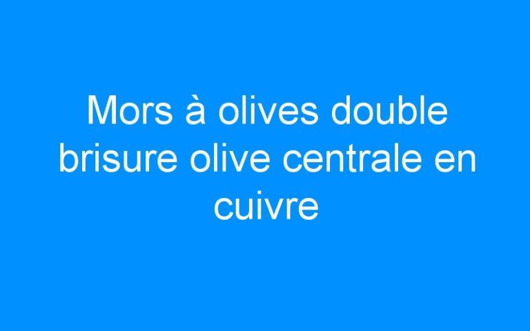 Mors à olives double brisure olive centrale en cuivre