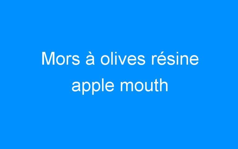 Mors à olives résine apple mouth