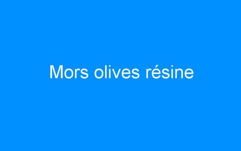 Mors olives résine