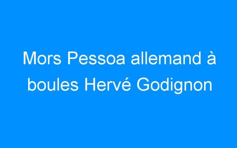 Mors Pessoa allemand à boules Hervé Godignon