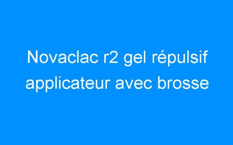 Novaclac r2 gel répulsif applicateur avec brosse