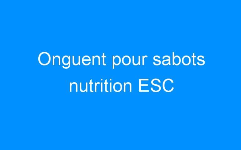 Onguent pour sabots nutrition ESC