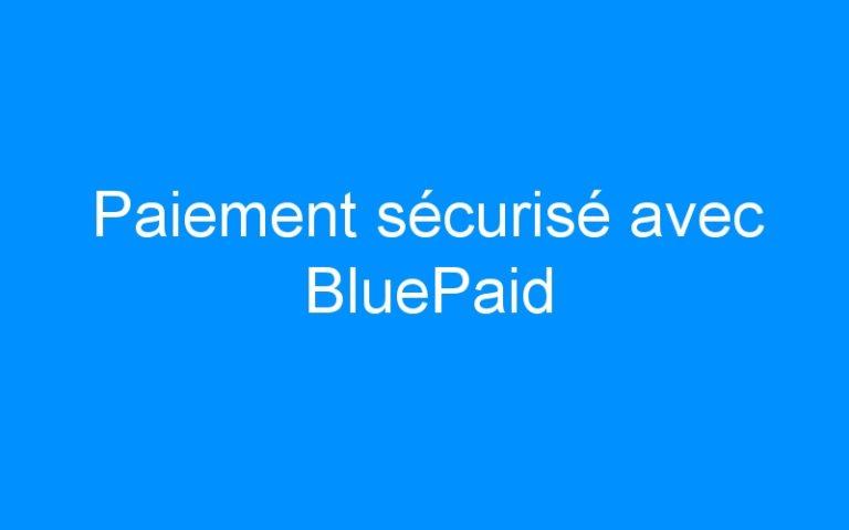 Paiement sécurisé avec BluePaid