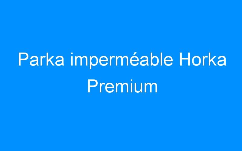 Parka imperméable Horka Premium