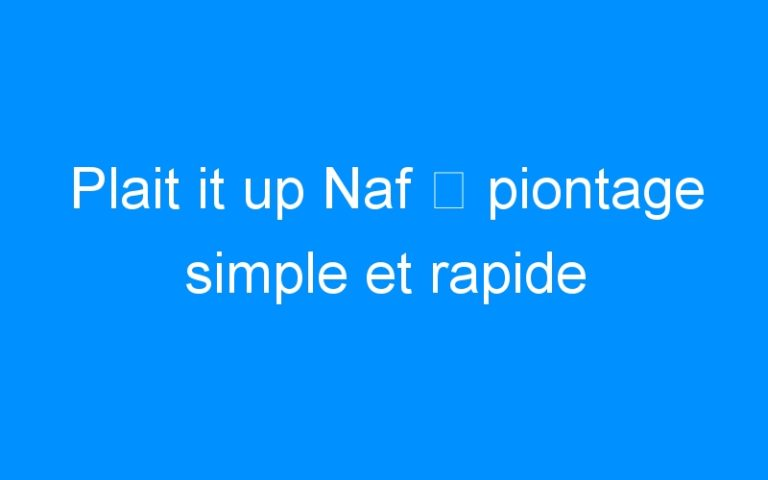 Plait it up Naf ⇒ piontage simple et rapide