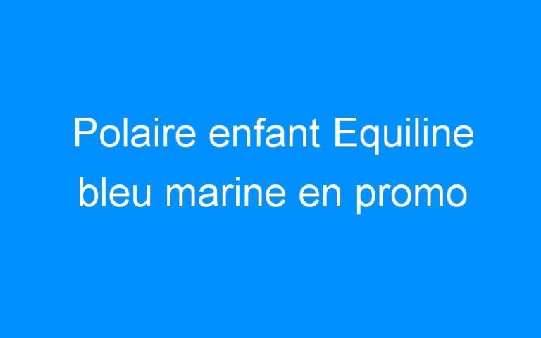 Polaire enfant Equiline bleu marine en promo